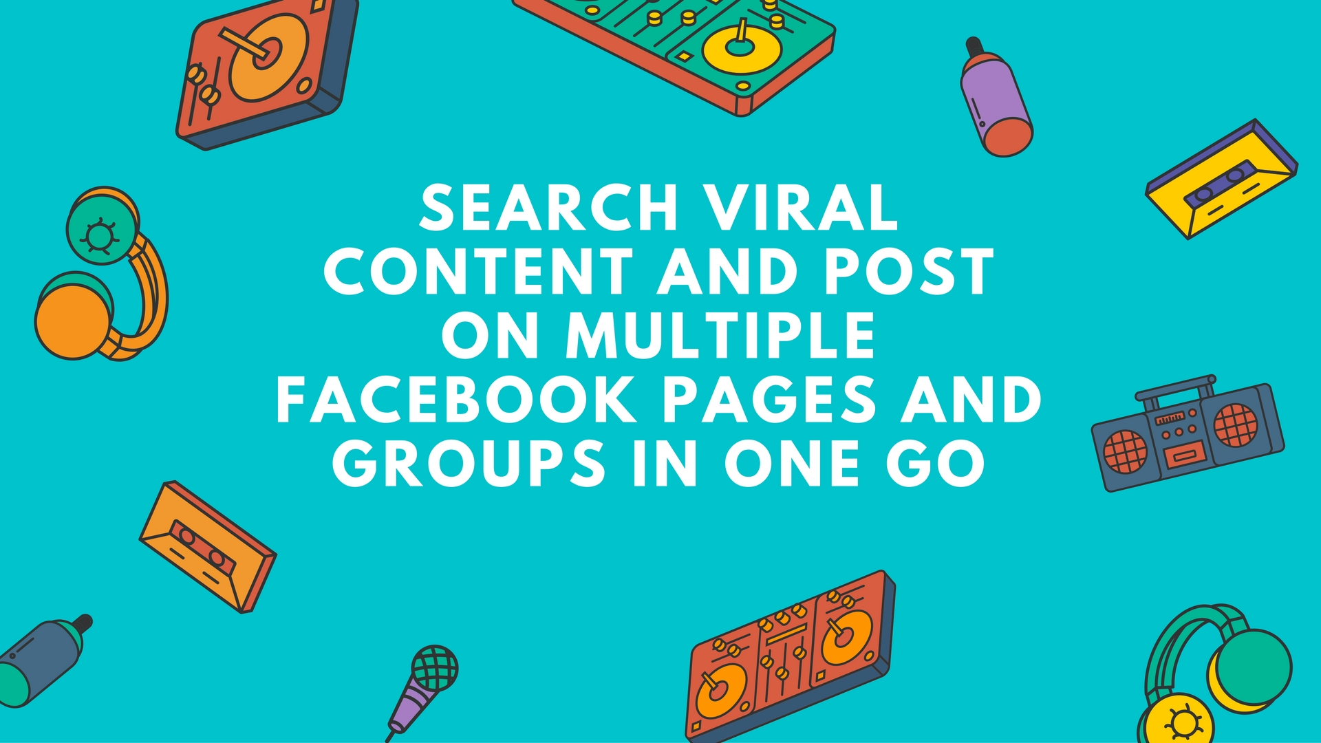 search-viral-content-and-post-on-multiple-facebook-pages-and-groups-in-one-go